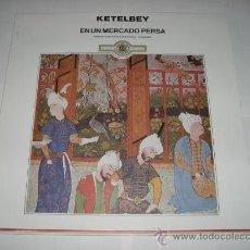 Discos de vinilo: LP DISCO VINILO . KETELBEY - EN UN MERCADO PERSA. Lote 25649752