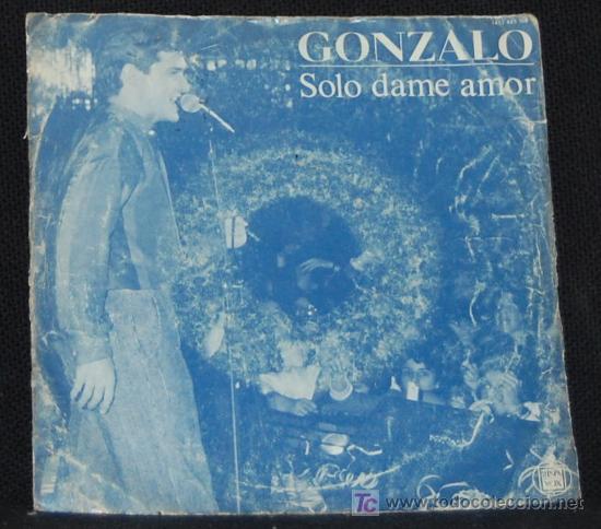 SINGLE GONZALO. SOLO DAME AMOR (Música - Discos - Singles Vinilo - Otros estilos)
