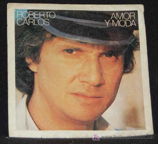 SINGLE ROBERTO CARLOS. AMOR Y MODA (Música - Discos - Singles Vinilo - Otros estilos)