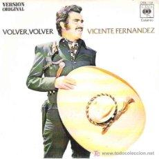 Discos de vinilo: VICENTE FERNANDEZ - VOLVER , VOLVER / EL JALICENSE *** CBS 1972 EXCEPCIONAL. Lote 18668983