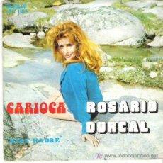 Discos de vinilo: ROSARIO DURCAL -CARIOCA / MIRE MADRE *** GMA 1973. Lote 11689677