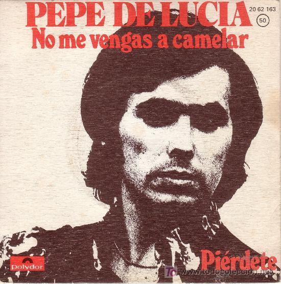PEPE DE LUCIA. NO ME VENGAS A CAMELAR. 1974 (POLYDOR) (Música - Discos - Singles Vinilo - Flamenco, Canción española y Cuplé)