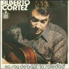 Discos de vinilo: ALBERTO CORTEZ: NO SOY DE AQUÍ + LA SOLEDAD, SG HISPAVOX, 45 RPM, 1971. Lote 27213282