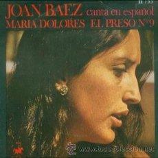 Discos de vinilo: JOAN BAEZ CANTA EN ESPAÑOL: MARIA DOLORES + EL PRESO Nº 9, HISPAVOX, 45 RPM, 1971, SINGLE RARO. Lote 26782332