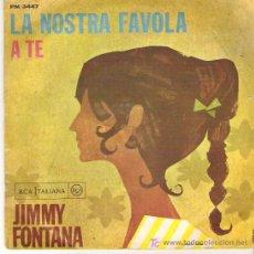 Discos de vinilo: JIMMY FONTANA - LA NOSTRA FAVOLA / A TE *** RCA ITALIANA *. Lote 13052192
