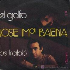 Discos de vinilo: JOSÉ MARÍA BAENA - EL GOLFO / ASÍ HABLÓ - 1974. Lote 11174743