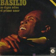 Discos de vinilo: BASILIO - NO DIGAS ADIOS / EL PRIMER AMOR - 1969 - MUY BIEN CONSERVADO. Lote 9135301