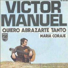 Discos de vinilo: VICTOR MANUEL: QUIERO ABRAZARTE TANTO + MARÍA CORAJE, SINGLE 45 RPM, PHILIPS, 1970. Lote 27394848