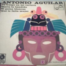 Discos de vinilo: EP....ANTONIO AGUILAR....TE TRAIGO EN MI CARTERA/MARIA LA BANDIDA...... Lote 9120290