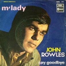 Discos de vinilo: JOHN ROWLES - M'LADY / SAY GOODBYE - 1968. Lote 9228403