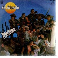 Discos de vinilo: LA BIONDA - BANDIDO - SINGLE 45 VINILO. Lote 9250429