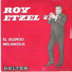 Discos de vinilo: ROY ETZEL - EL SILENCIO / MELANCOLIA *** BELTER 1965. Lote 9350766