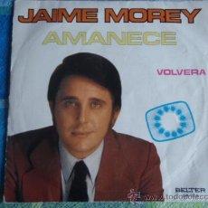 Discos de vinilo: JAIME MOREY ( AMANECE - VOLVERA ) BELTER MADRID SINGLE45. Lote 9557468