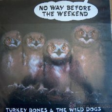 Discos de vinilo: LP - TURKEY BONES AND THE WILD DOGS - NO WAY BEFORE THE WEEKEND. Lote 13200510