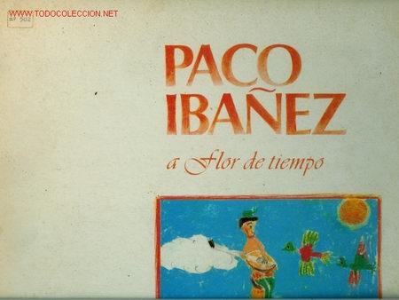 DISCO L. P. DE VINILO PACO IBAÑEZ , A FLOR DE TIEMPO: TRISTE HISTORIA, ROMANCE DEL CONDE NIÑO, ROMAN (Música - Discos - LP Vinilo - Cantautores Españoles)