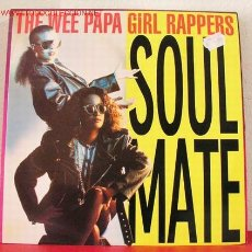 Discos de vinilo: THE WEE PAPA GIRL RAPPERS (SOULMATE - WE KNOW IT) 1988 MAXISINGLE 45RPM. Lote 1580127