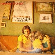 Discos de vinilo: DISCO SINGLE JUAN CARLOS CALDERÓN -BANDOLERO- Y -MELODÍA PERDIDA- AÑOS 70. . Lote 1635877