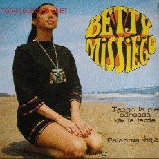 Discos de vinilo: BETTY MISSIEGO SINGLE TENGO LA PIEL CANSADA DE LA TARDE / PALABRAS VIEJAS . Lote 23780286