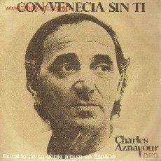 Discos de vinilo: 'CON / VENECIA SIN TÍ'. CHARLES AZNAVOUR.. Lote 21619873