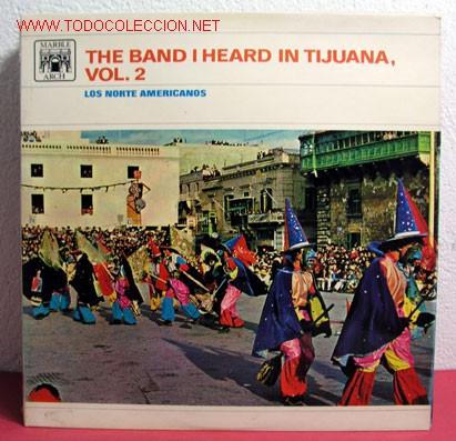 THE BAND I HEARD IN TIJUANA VOL.1 ''LOS NORTE AMERICANOS'' 1966-ENGLAND LP33 (Música - Discos - LP Vinilo - Étnicas y Músicas del Mundo)