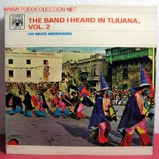 Discos de vinilo: THE BAND I HEARD IN TIJUANA VOL.1 ''LOS NORTE AMERICANOS'' 1966-ENGLAND LP33. Lote 2201510