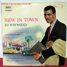 Disques de vinyle: ED TOWNSEND ORCHESTRA CONDUCTED BY NELSON RIDDLE ( NEW IN TOWN ). Lote 2354645
