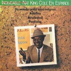 Discos de vinilo: NAT KING COLE - YO VENDO UNOS OJOS NEGROS / ADELITA / ANSIEDAD / PERFIDIA (CANTADO EN ESPAÑOL). Lote 2809048