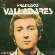 Discos de vinilo: FRANCISCO VALLADARES - MONICA - SINGLE DE VINILO RARO DE 1972. Lote 11547034