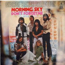 Discos de vinilo: GEORGE BAKER SELECTION / MORNING SKY / DON'T FORGET ME (SINGLE DE 1976). Lote 3041042