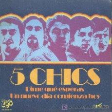 Disques de vinyle: 5 CHICS-DIME QUÉ ESPERAS+UN NUEVO DIA COMIENZA HOY SINGLE VINILO PROMO B-B EDITADO POR UNIC EN 1971. Lote 3048879