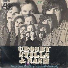 Discos de vinilo: SINGLE VINILO ORIGINAL DE CROSBY STILL & HASH-EXPRESO DE MARRAKESH. Lote 25139347