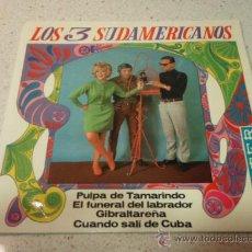Discos de vinilo: LOS 3 SUDAMERICANOS (PULPA DE TAMARINDO - FUNERAL DEL LABRADOR - GIBRALTAREÑA - CUANDO SALI DE CUBA. Lote 10274544
