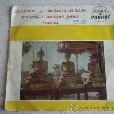 Discos de vinilo: (LES PAPOUS - ABUGLUBU-ABUGLUBA - FAIS MOIS L COUSCOUS CHÉRIE - ISTAMBUL) FRANCE EP45. Lote 10290036