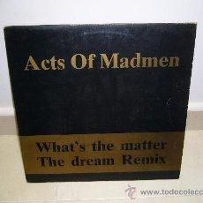Discos de vinilo: ACTS OF MADMEN - WHAT´S THE MATTER / THE DREAM 45 RPM - 1988. Lote 10366832