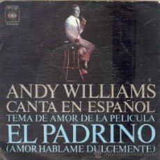 Discos de vinilo: UXV ANDY WILLIAMS SINGLE VINILO TEMA AMOR PELICULA EL PADRINO CANTADO EN ESPAÑOL 1972. Lote 10736176