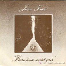 Discos de vinilo: UXV JEAN ISAAC SINGLE VINILO PROMOCIONAL CANCION CATALANA BARCELONA CIUTAT GRIS BELLA DAMA. Lote 22544348