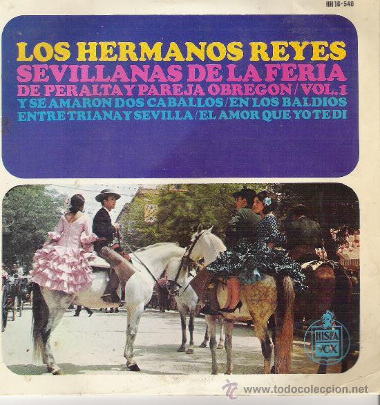 JOYAS DEL VINILO--- 45 RPM ---AÑO 1968---LOS HERMANOS REYES---SEVILLANAS DE LA FERIA (Música - Discos - Singles Vinilo - Flamenco, Canción española y Cuplé)