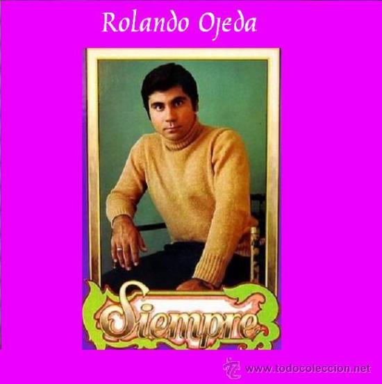 ROLANDO OJEDA * SIEMPRE * NUEVO DE 1978 (EL REY DEL BOLERO) * CARPETA GATEFOLD (Música - Discos - LP Vinilo - Grupos y Solistas de latinoamérica)