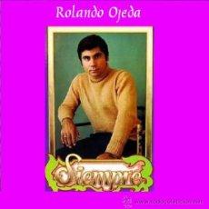 Discos de vinilo: ROLANDO OJEDA * SIEMPRE * NUEVO DE 1978 (EL REY DEL BOLERO) * CARPETA GATEFOLD. Lote 22456809