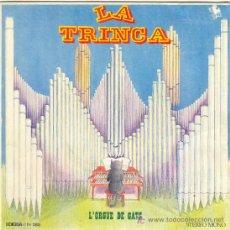 Discos de vinilo: UXV LA TRINCA SINGLE VINILO ESPECIAL CAIXA ESTALVIS GIRONA L´ORGUE DE GATS CANCION POPULAR CATALANA. Lote 23177125