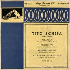 Discos de vinilo: TITO SCHIPA - AMAPOLA / PRINCESITA / QUIEREME MUCHO / A LA ORILLA DE UN PALMAR - EP 195?. Lote 11563464