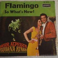 Discos de vinilo: HERB ALPERT'S TIJUANA BRASS ( FLAMINGO - SO WHAT'S NEW? ) SINGLE45 LONDON. Lote 11483416