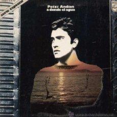 Discos de vinilo: PATXI ANDION / A DONDE EL AGUA (LP PHILIPS DE 1973). Lote 27177280