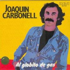 Discos de vinilo: UXV JOAQUIN CARBONELL SINGLE PROMOCIONAL 45 RPM 1979 AL GLOBITO DE GAS CANTAUTOR ARAGONES SWING . Lote 23313720