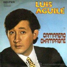 Discos de vinilo: LUIS AGUILÉ /CAMARERO, CHAMPAGNE. Lote 19485838