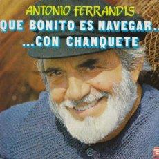 Discos de vinilo: ANTONIO FERRANDIS: QUE BONITO ES NAVEGAR CON CHANQUETE. LP .... Lote 27209261