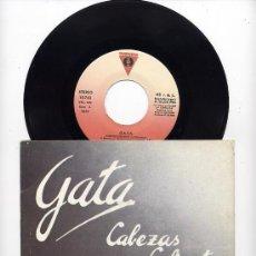 Discos de vinilo: GATA. VINILO SINGLE 45 RPM. CABEZAS CALIENTES. VICTORIA AÑO 1985. Lote 180458542