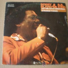 Discos de vinilo: BOBBY BLAND & B.B. KING - LET THE GOOD TIMES ROLL / STRANGE THINGS - (ESPAÑA-CABE-1976). Lote 24597477