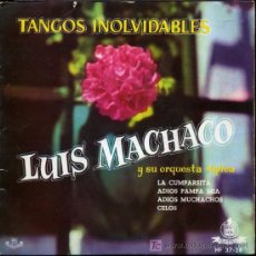 Discos de vinilo: LUIS MACHACO - LA COMPARSITA / ADIOS PAMPA MIA / ADIOS MUCHACHOS / CELOS - EP 1960. Lote 12708121