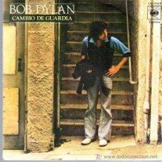 Discos de vinilo: SINGLE - BOB DYLAN - CAMBIO DE GUARDIA. Lote 12859053
